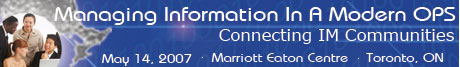 Managing Information in a Modern OPS - Marriott Eaton Centre - May 14, 2007 - Toronto, Ontario